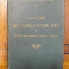 LA THEORIE NATIONALE-SOCIALISTE DU DROIT INTERNATIONAL PUBLIC, de OCTAVIAN ŞTEFĂNEANU-IONŢĂ, BUCUREŞTI, 1940