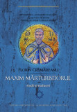 Maxim Mărturisitorul: studii şi traduceri Florin Crîşmăreanu 2016