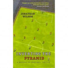 Inverting the Pyramid: A History of Football Tactics - Jonathan Wilson
