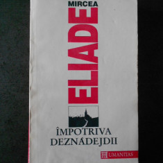 MIRCEA ELIADE - IMPOTRIVA DEZNADEJDII (1992, contine sublinieri)