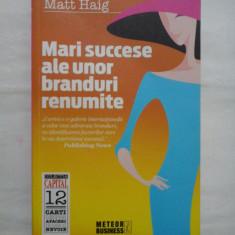 MARI SUCCESE ALE UNOR BRANDURI RENUMITE (Adevarul despre cele mai faimoase 100 de succese de branding din toate timpurile) - MATT HAIG