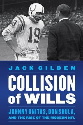 Collision of Wills: Johnny Unitas, Don Shula, and the Rise of the Modern NFL foto