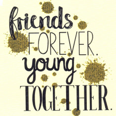 Felicitare - Friends Forever Young Together | Old Must House