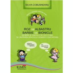 Roz vs. Albastru. Barbie vs. Bionicle. Despre si dincolo de dicotomii: in cautarea spatiului gender confortabil - Silvia COBUSNEANU