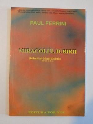 MIRACOLUL IUBIRII , REFLECTII ALE MINTII CHRISTICE , PARTEA A III - A de PAUL FERRINI , 2002 foto
