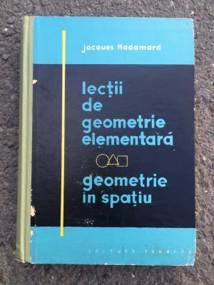 Lecții de geometrie elementara/geometrie in spațiu/ Jaques Hamard foto