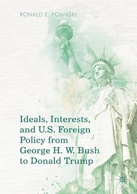 Ideals, Interests, and U.S. Foreign Policy from George H. W. Bush to Donald Trump foto
