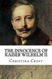 The Innocence of Kaiser Wilhelm II: And the First World War