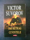 VICTOR SUVOROV - IMI RETRAG CUVINTELE