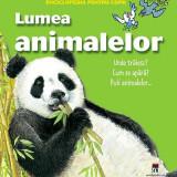 Enciclopedia pentru copii. Lumea animalelor. Unde traiesc? Cum se apara? Puii animalelor ...
