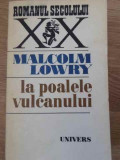 LA POALELE VULCANULUI-MALCOM LOWRY, Tudor Arghezi