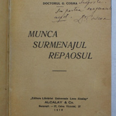 MUNCA , SURMENAJUL , REPAOSUL de DOCTORUL G. COSMA , 1916 , DEDICATIE* , PREZINTA SUBLINIERI *
