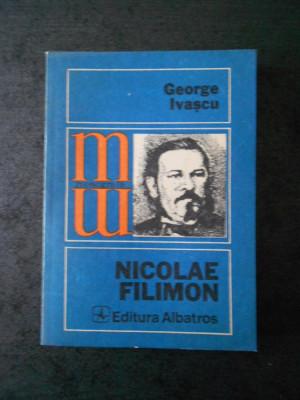 GEORGE IVASCU - NICOLAE FILIMON (Colectia Monografii) foto