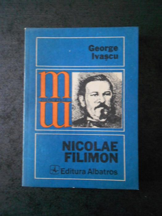 GEORGE IVASCU - NICOLAE FILIMON (Colectia Monografii)