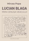 Lucian Blaga. Prin cenusa veacului | Mircea Popa, Casa Cartii de Stiinta