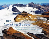 Our Vanishing Glaciers: The Snows of Yesteryear and the Future Climate of the Mountain West