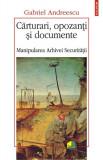 Cărturari, opozanţi şi documente. Manipularea Arhivei Securităţii