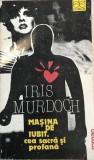Masina de iubit ,cea sacra si profana  Irish Murdoch