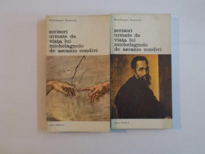SCRISORI URMATE DE VIATA LUI MICHELANGELO DE ASCANIO CONDIVI- MICHELANGELO BUONARROTI, BUC. 1979 VOL.I-II