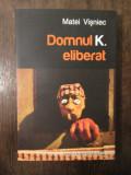 Domnul K. eliberat - Matei Vișniec (conține dedicația și autograful autorului)