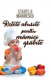 Retete aburite pentru mamici grabite | Izabela Marinescu