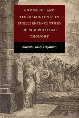 Commerce and Its Discontents in Eighteenth-Century French Political Thought foto