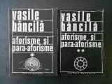 VASILE BANCILA - AFORISME SI PARA-AFORISME  2 volume