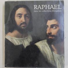 RAPHAEL DANS LES COLLECTIONS FRANCAISES - EXPOSITION , PARIS , 1983