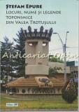 Locuri, Nume Si Legende Toponimice Din Valea Trotusului - Stefan Epure