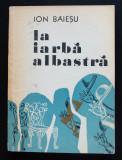 Ion Băieșu - La iarbă albastră (cu ilustrații de Florin Pucă)