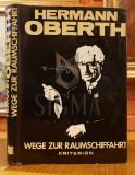 HERMANN OBERTH ( editie ingrijita de Hans Barth si Elie Carafoli ) - WEGE ZUR RAUMSCHIFFAHRT ( mit 4 tafeln und 159 abbildugen ), 1974