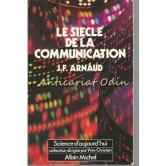 Le Siecle De La Communication - J. F. Arnaud