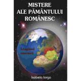 Mistere ale pamantului romanesc - Isabela Iorga