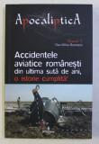 ACCIDENTELE AVIATICE ROMANESTI DIN ULTIMA SUTA DE ANI , O ISTORIE CUMPLITA ! de DAN - SILVIU BOERESCU , 2019