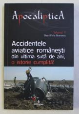 ACCIDENTELE AVIATICE ROMANESTI DIN ULTIMA SUTA DE ANI , O ISTORIE CUMPLITA ! de DAN - SILVIU BOERESCU , 2019 foto