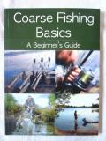 """""""Coarse Fishing Basics. A Beginner's Guide"""" - Steve Partner,  2013. Pescuit, Alta editura"""