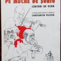 GEORGE ASTALOS: PE MUCHE DE SURIU:CANTURI DE OCNA/DESENE CONSTANTIN PILIUTA/1999