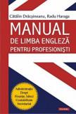 Cumpara ieftin Manual de limba engleza pentru profesionisti. Administratie. Drept. Finante, banci. Contabilitate. Secretariat/Catalin Dracsineanu, Radu Haraga