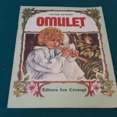 OMULEȚ / VICTOR EFTIMIU/ ILUSTRAȚII OFELIA DUMITRESCU/1989