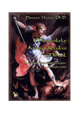 Miracolele Arhanghelului Mihail. Îndrumar despre îngerul curajului, al protecţiei şi al pãcii