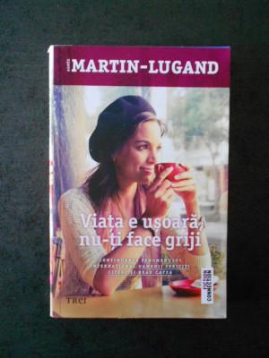 AGNES MARTIN LUGAND - VIATA E USOARA NU-TI FACE GRIJI foto