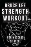 Bruce Lee Strength Workout for Muscles of Steel, Paperback/Dr Alan Radley