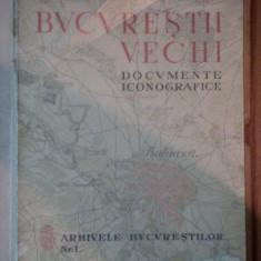BUCURESTII VECHI -DOCUMENTE ICONOGRAFICE -Buc.1936