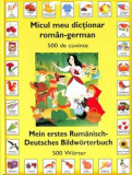 Micul meu dictionar roman-german. 500 de cuvinte. Mein erstes Rumanisch-Deutsches Bildworterbuch. 500 Worter/***