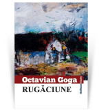 Rugaciune | Octavian Goga