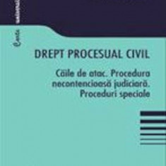 Drept procesual civil - Caile de atac. Procedura necontencioasa judiciara. Proceduri speciale