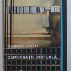 DEMOCRATIE VIRTUALA - PUBLICISTICA de GABRIELA CRETU , coperta si ilustratiile VLAD CIOBANU , 2010