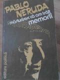 MARTURISESC CA AM TRAIT. MEMORII-PABLO NERUDA
