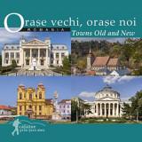 Orase vechi, orase noi din Romania / Towns old and new  , Ad Libri