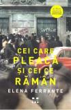 Cei care pleaca si cei ce raman - Elena Ferrante